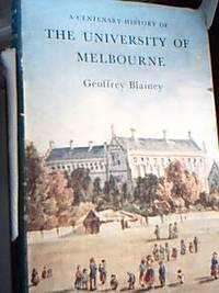 A Centenary History of the University of Melbourne by  Geoffrey Blainey - First Edition - 1956 - from Sindbad Books (SKU: 000152)