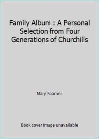 image of Family Album : A Personal Selection from Four Generations of Churchills