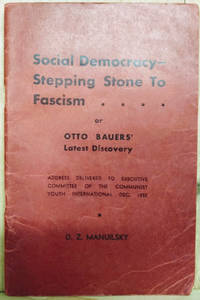 image of Social Democracy:  Stepping Stone to Fascism, Or, Otto Bauers' Latest  Discovery