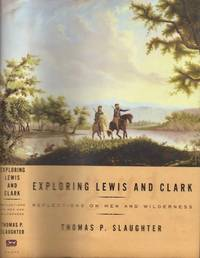 image of Exploring Lewis and Clark: Reflections on Men and Wilderness