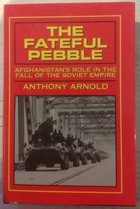 The Fateful Pebble: Afghanistan's Role in the Fall of the Soviet Empire by  Anthony Arnold - First Edition - from Queen Limited of North Florida (SKU: SKUJAN1218141)