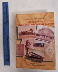 image of Building A Great Railroad: A History Of The Atlantic Coast Line Railroad Company