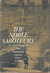 The Noble Saboteurs.  The Resistance against Hitler's forces
