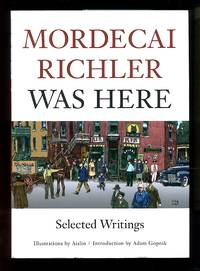 image of Mordecai Richler Was Here: Selected Writings