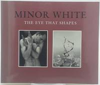 Minor White: The Eye That Shapes.