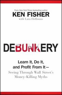 Debunkery : Learn It, Do It, and Profit from It -- Seeing Through Wall Street's Money-Killing Myths