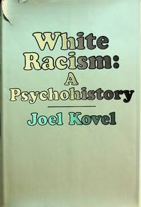 White Racism: A Psychohistory by Joel Kovel - 1970-01-01