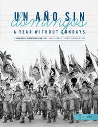 A Year without Sundays: Images from the Literacy Campaign in Cuba / Un Ano sin Domingos: La Imagen de la Alfabetizacion en Cuba by Murphy, Catherine and Carlos Torres Cairo (Edited by Esther Perez and produced by Lilian Lombera with an Introduction by Nancy Morejon) - 2015