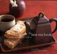 The New Tea Book: A Guide To Black, Green, Herbal, And Chai Tea