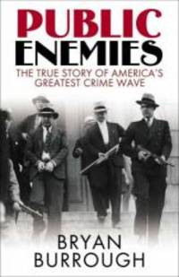 Public Enemies: The True Story of America's Greatest Crime Wave by Bryan Burrough - Hardcover - 2004-08-08 - from Books Express and Biblio.co.uk