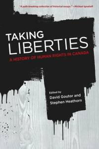Taking Liberties : A History of Human Rights in Canada