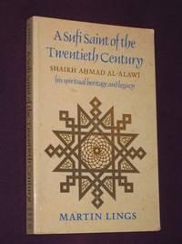image of A Sufi Saint of the Twentieth Century : Shaikh Ahmad Al-Alawi - his spiritual heritage & Legacy