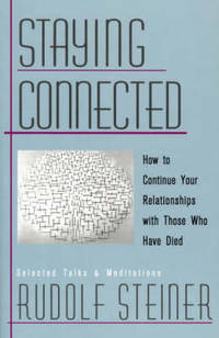 Staying Connected: How to Continue Your Relationship with Those Who Have Died by Rudolf Steiner - Paperback - from The Saint Bookstore (SKU: A9780880104623)