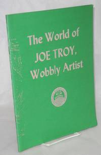 image of The world of Joe Troy, Wobbly artist. May, 1986, United Electrical Workers Hall, 32 South Ashland Avenue, Chicago, Illinois 60602