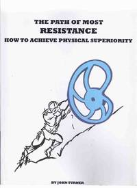 The Path of Most Resistance: How to Achieve Physical Superiority -by John Turner -a Signed Copy  ( Body Building / Strength Training / Weight Lifting )