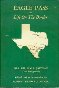 Eagle Pass or Life On The Border by Mrs. William L. Cazneau - Hardcover - 1966 - from Bookmarc's (SKU: ec45483)