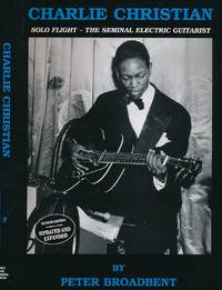 Charlie Christian. Solo Flight - The Seminal Electric Guitarist