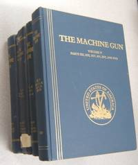 The Machine Gun: History, Evolution, and Development of Manual, Automatic,  and Airborne Repeating Weapons, 5 Volume Set