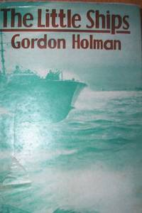The Little Ships : by Gordon Holman - Hardcover - 1944 - from R. E. Coomber  and Biblio.com