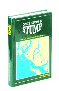 Once upon a stump: Times and tales of Powell River pioneers