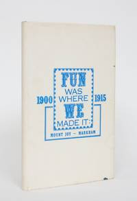 Fun Was Where We Made It: Mount Joy - Markham 1900-1915 by  Fred Dixon - Signed First Edition - 1971 - from Minotavros Books (SKU: 005098)