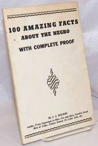 100 amazing facts  about the Negro; with complete proof, a short cut to the world history of the Negro