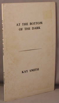 At the Bottom of the Dark. by Smith, Kay - 1971