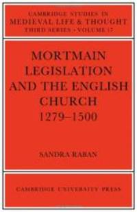 Mortmain Legislation and the English Church 1279-1500 (Cambridge Studies in Medieval Life and...