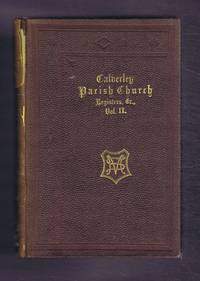 The Registers of the Parish Church of Calverley, in the West-Riding of the County of York, with a Description of the Church and a Sketch of Its History. Volume II