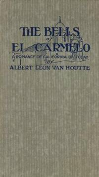 The Bells of El Carmelo: A Romance of California of Today