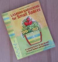 Lasagna Gardening for Small Spaces: A Layering System for Big Results in Small Gardens and...