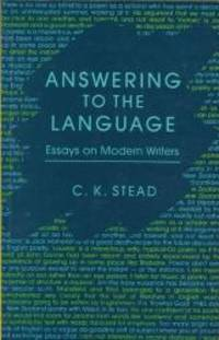 Answering to the Language: Essays on Modern Writers by C. K. Stead - Paperback - 1989-01-01 - from Books Express (SKU: 1869400380)