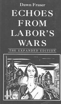 Echoes from Labor's Wars: The Expanded Edition