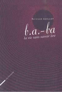 B.  a.  -ba la vie sans savoir lire