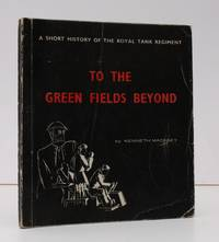 To the Green Fields beyond. A short History of the Royal Tank Regiment. by Kenneth MACKSEY - First Edition - 1965 - from Island Books and Biblio.com