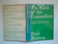 image of The faith of the counsellors: a study in the theory and practice of social  case work and psychotherapy