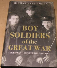 Boy Soldiers of the Great War: Their own stories for the first time.