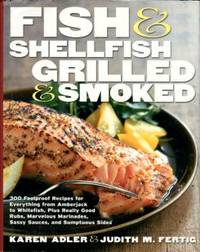 Fish & Shellfish, Grilled & Smoked: 300 Foolproof Recipes For Everything From Amberjack To Whitefish