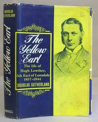 The Yellow Earl - The Life Of Hugh Lowther, 5th Earl Of Lonsdale 1857 - 1944