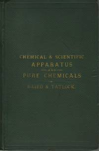 PRICE LIST OF CHEMICAL AND SCIENTIFIC APPARATUS AND PURE CHEMICALS MANUFACTURED AND SOLD BY BAIRD & TATLOCK..