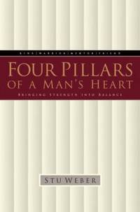 Four Pillars of a Man's Heart: Bringing Strength into Balance by  Stu Weber - Paperback - 1999 - from ThriftBooks and Biblio.co.uk