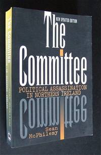 The Committee: Political Assassination in Northern Ireland, New Updated Edition by McPhilemy, Sean - 1999