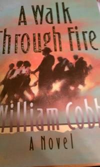 A Walk Through Fire: A Novel