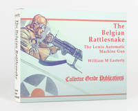 The Belgian Rattlesnake. The Lewis Automatic Machine Gun. A Social and Technical Biography of the...