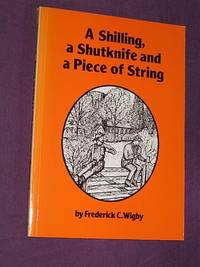 A Shilling, a Shutknife and a Piece of String by Frederick C.  Wigby - Paperback - First Edition - 1984 - from Bookbarrow (SKU: 3277)