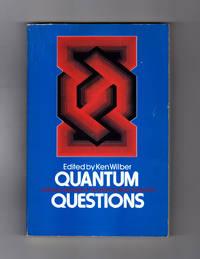 Quantum Questions: Mystical Writings of the World's Greatest Physicists. Werner Heisenberg, Erwin Schroedinger, Albert Einstein, Prince Louis de Broglie, Sir James Jeans, Max Planck, Wolfgang Pauli, Sir Arthur Eddington