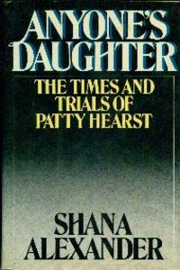 Anyone's Daughter. The Times And Trials Of Patty Hearst