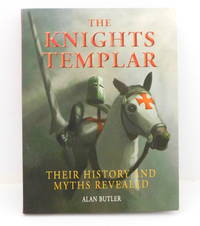 The Knights Templar Their History and Myths Revealed