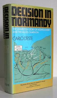 Decision in Normandy: Unwritten Story of Montgomery and the Allied Campaign by  Carlo D'Este - Hardcover - from World of Books Ltd and Biblio.com