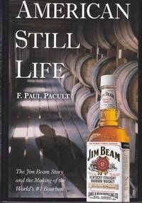 American Still Life.  The Jim Beam Story and the Making of the World's #1 Bourbon  [Signed,...